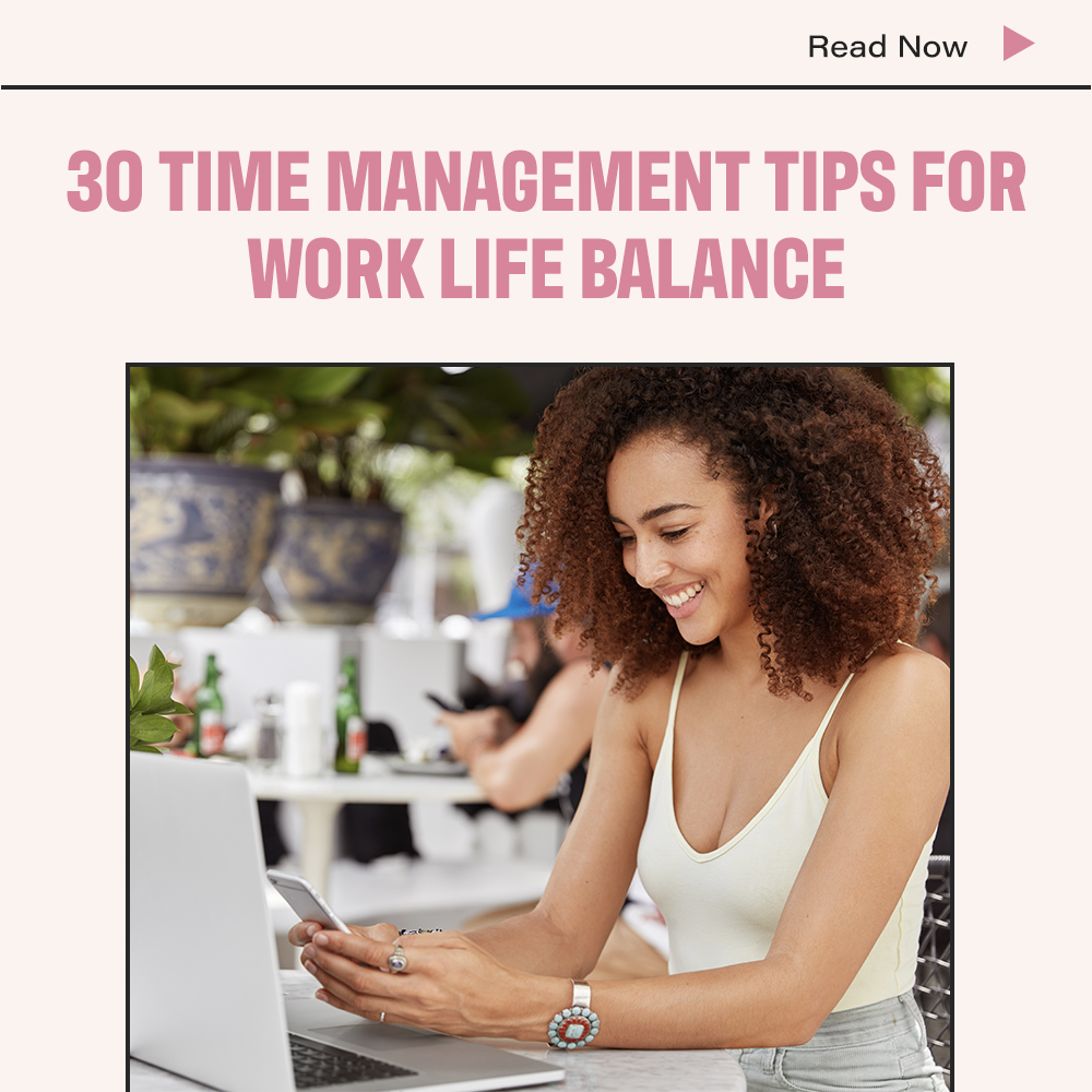 30 Time Management Tips For Work Life Balance