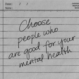 choose people who are good for your mental health